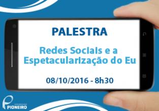 2ª Edição da Palestra Redes Sociais e a Espetacularização do Eu